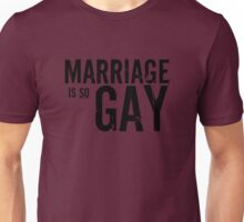 Marriage is so GAY Unisex T-Shirt