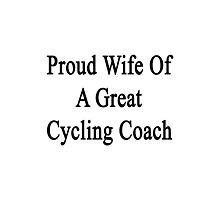Proud Wife Of A Great Cycling Coach  Photographic Print