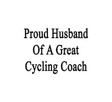 Proud Husband Of A Great Cycling Coach  Photographic Print