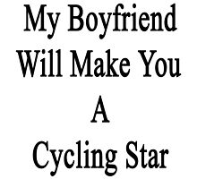 My Boyfriend Will Make You A Cycling Star  by supernova23