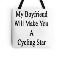 My Boyfriend Will Make You A Cycling Star  Tote Bag