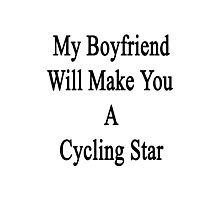My Boyfriend Will Make You A Cycling Star  Photographic Print