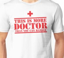 This is more DOCTOR than you can handle Unisex T-Shirt