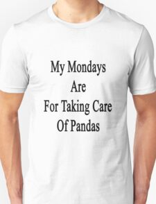 My Mondays Are For Taking Care Of Pandas  Unisex T-Shirt