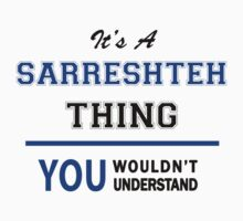 It's a SARRESHTEH thing, you wouldn't understand !! T-Shirt