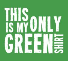 This Is My Only Green Shirt by holidayswaggs