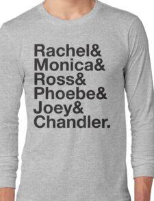 FRIENDS Rachel Green Monica Geller Ross Geller Chandler Bing Phoebe Buffay Joey Tribbiani Long Sleeve T-Shirt