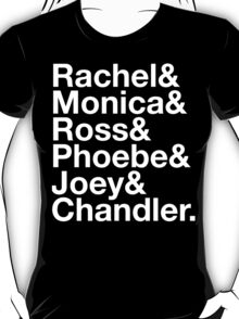 FRIENDS Rachel Green Monica Geller Ross Geller Chandler Bing Phoebe Buffay Joey Tribbiani T-Shirt