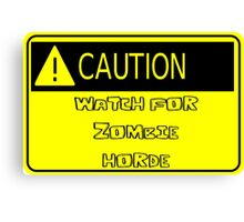 Caution - Watch for Zombie Horde Canvas Print