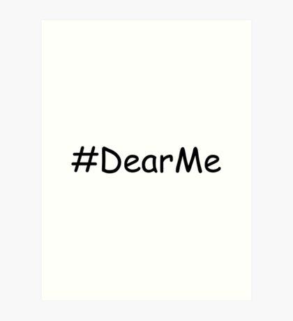 #Dear Me (Dear Me) Art Print