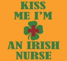 KISS ME IM AN IRISH NURSE by SOVART69