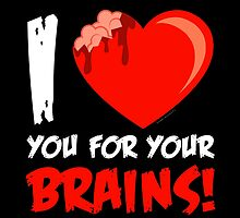 I Love Your For Your Brains by zombiegirl01