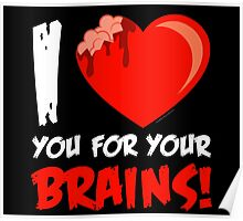 I Love Your For Your Brains Poster
