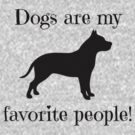 Dogs are my favorite people! by Kristina Gale