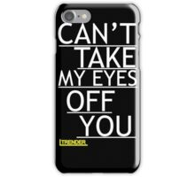 Can't Take My Eyes Off You iPhone Case/Skin