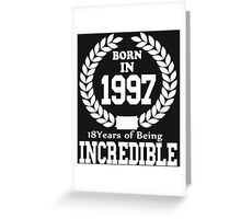 Born In 1997 18 Years Of Being Incredible Greeting Card