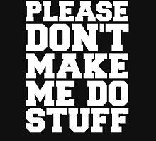 Please Don't Make Me Do Stuff Unisex T-Shirt