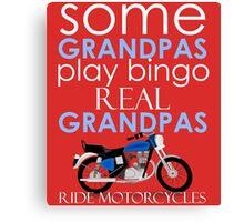 SOME GRANDPAS PLAY BINGO REAL GRANDPAS RIDE MOTORCYCLES Canvas Print