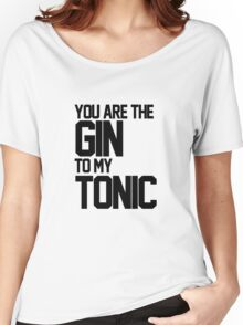 You Are The Gin To My Tonic Women's Relaxed Fit T-Shirt