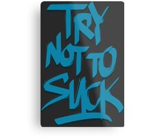 Try Not To Suck Metal Print