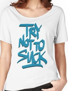 Try Not To Suck Women's Relaxed Fit T-Shirt