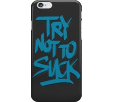 Try Not To Suck iPhone Case/Skin