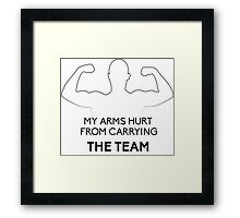 My arms hurt...from CARRYING THE TEAM Framed Print