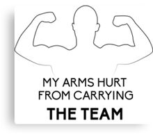 My arms hurt...from CARRYING THE TEAM Canvas Print