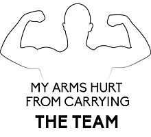 My arms hurt...from CARRYING THE TEAM Photographic Print