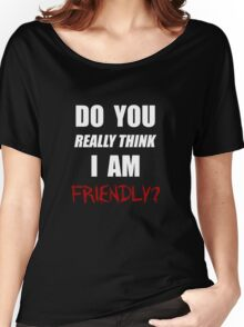 Do you really think I am friendly? - White Ink  Women's Relaxed Fit T-Shirt