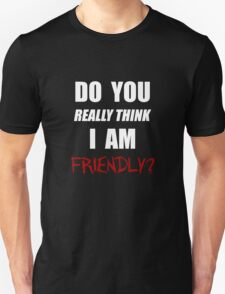 Do you really think I am friendly? - White Ink  T-Shirt