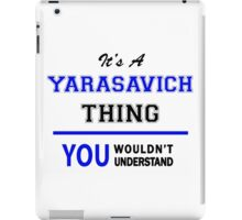 It's a YARASAVICH thing, you wouldn't understand !! iPad Case/Skin