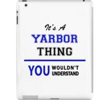 It's a YARBOR thing, you wouldn't understand !! iPad Case/Skin