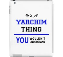 It's a YARCHIM thing, you wouldn't understand !! iPad Case/Skin