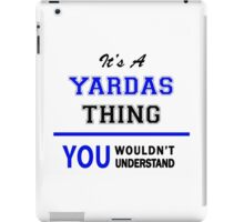 It's a YARDAS thing, you wouldn't understand !! iPad Case/Skin