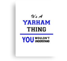 It's a YARHAM thing, you wouldn't understand !! Canvas Print