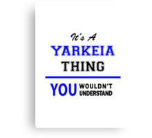 It's a YARKEIA thing, you wouldn't understand !! Canvas Print