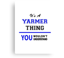 It's a YARMER thing, you wouldn't understand !! Canvas Print