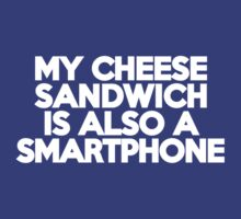 My cheese sandwich is also a smart phone by onebaretree