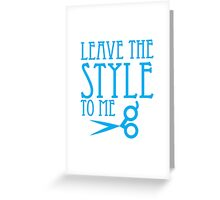 Leave the STYLE to me Greeting Card