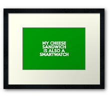 My cheese sandwich is also a smart watch Framed Print