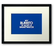 My burrito is also a smart watch Framed Print