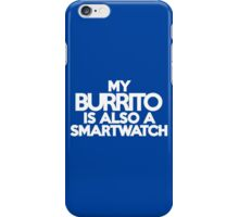 My burrito is also a smart watch iPhone Case/Skin