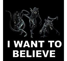 I Want To Believe  In Xenomprhs Photographic Print