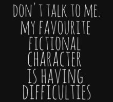 don't talk to me. my favourite fictional character is having difficulties by FandomizedRose