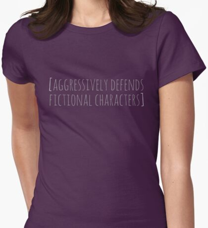 aggressively defends fictional characters Womens Fitted T-Shirt
