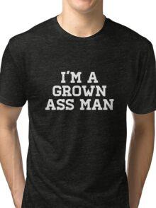 I'M A GROWN ASS MAN Tri-blend T-Shirt