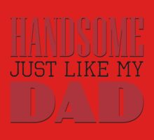 Handsome - just like my dad One Piece - Short Sleeve