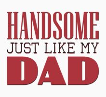 Handsome - just like my dad Kids Clothes