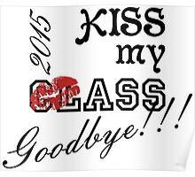 Kiss my ClAss Goodbye! Poster